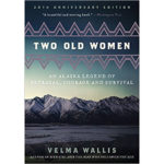 Two Old Women, An Alaskan Legend of Betrayal, Courage and Survival book cover